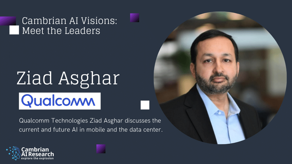 Interview with Ziad Asghar, Qualcomm Technologies Inc. VP of Product Management